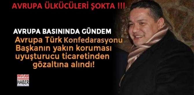 Avrupa Türk Konfederasyon Başkanı Cemal Çetin'in yakın koruması uyuşturucu ticaretinden gözaltına alındı!