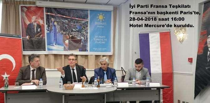 İyi Parti Fransa Teşkilatı Fransa'nın başkenti Paris'te, 28-04-2018 saat 16:00 Hotel Mercure'de kuruldu.