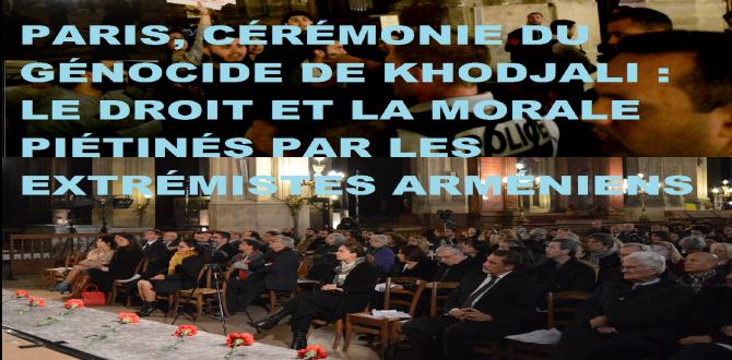PARIS, CÉRÉMONIE DU GÉNOCIDE DE KHODJALI : LE DROIT ET LA MORALE PIÉTINÉS PAR LES EXTRÉMISTES ARMÉNIENS